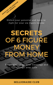 Secret of 6 figure income from home